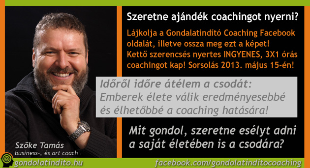 Szeretne ajándék coachingot nyerni? Lájkolja a Gondalatindító Coaching Facebook  oldalát, illetve ossza meg ezt a képet! Kettő szerencsés nyertes INGYENES, 3X1 órás coachingot kap! Sorsolás 2013. május 15-én!